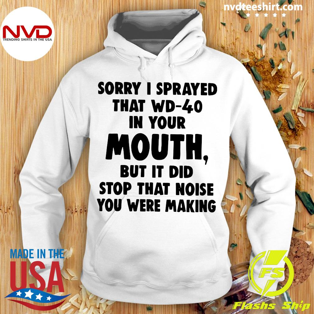 Official Sorry I Sprayed That Wd-40 In Your Mouth Shirt Hoodie