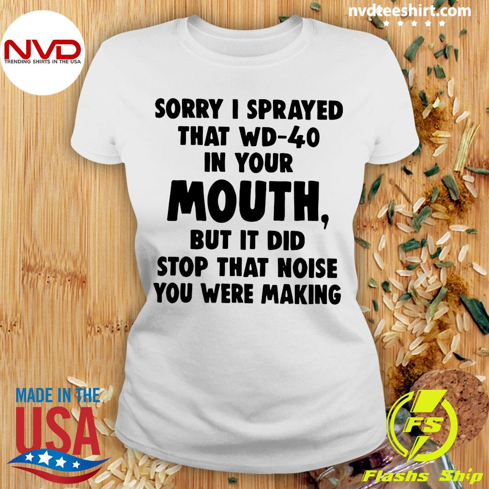 Official Sorry I Sprayed That Wd-40 In Your Mouth Shirt Ladies tee