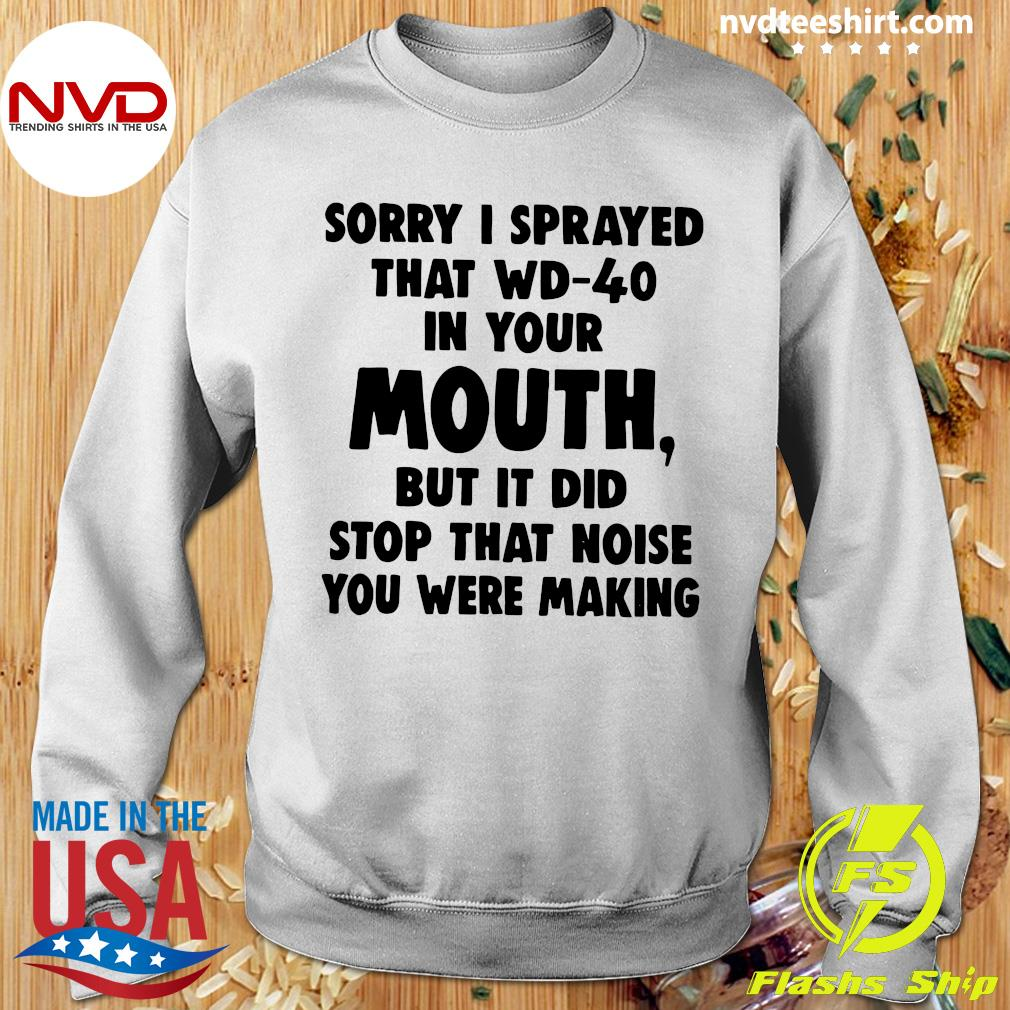 Official Sorry I Sprayed That Wd-40 In Your Mouth Shirt Sweater