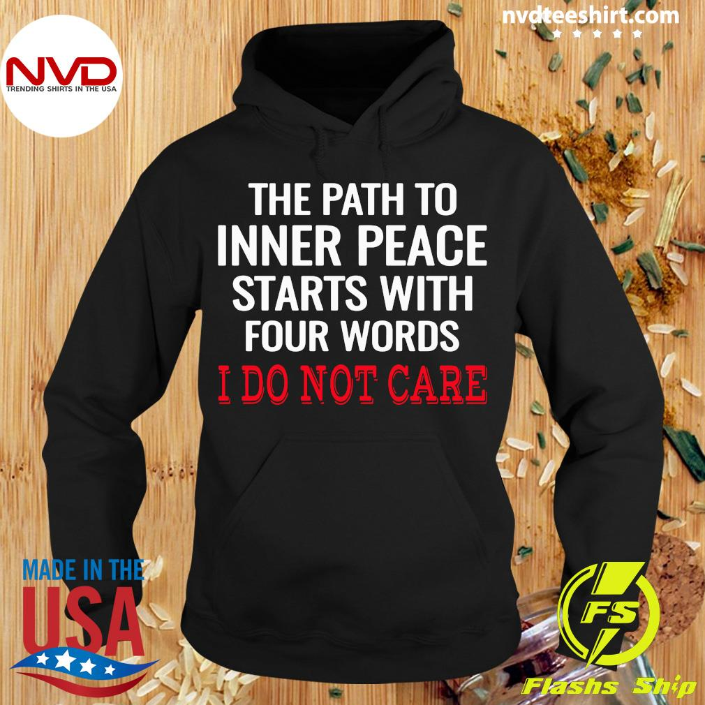 Official The path To Inner Peace Starts With Four Words I Do Not Care Shirt Hoodie