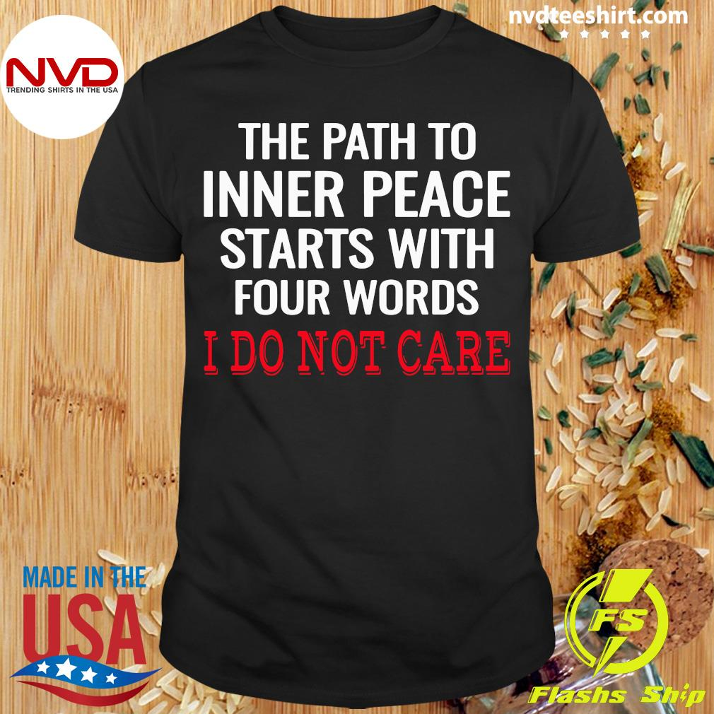 Official The path To Inner Peace Starts With Four Words I Do Not Care Shirt