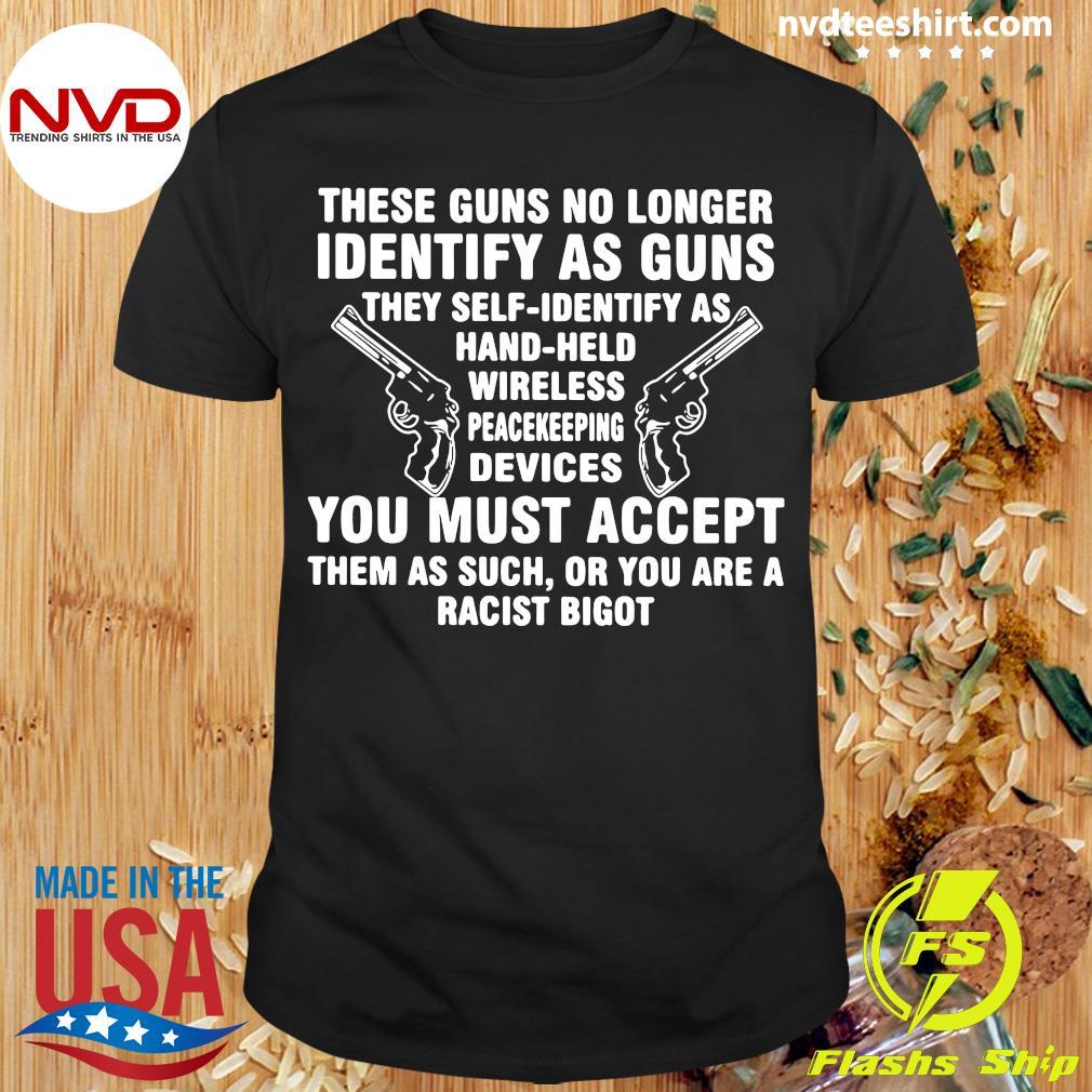 Official These Guns No Longer Identify As Guns Funny Shirt