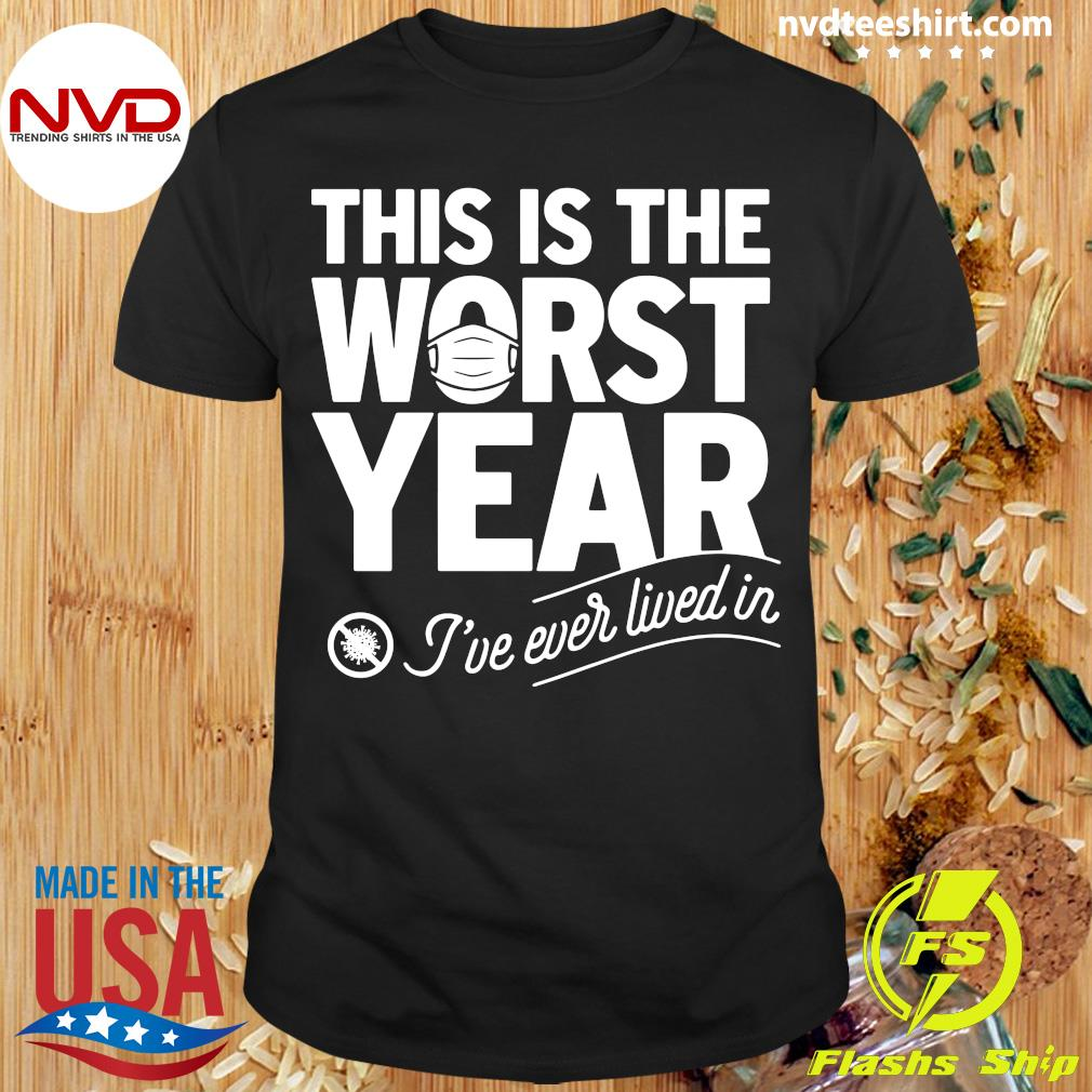 Official This Is The Worst Year I've Ever Lived In Shirt