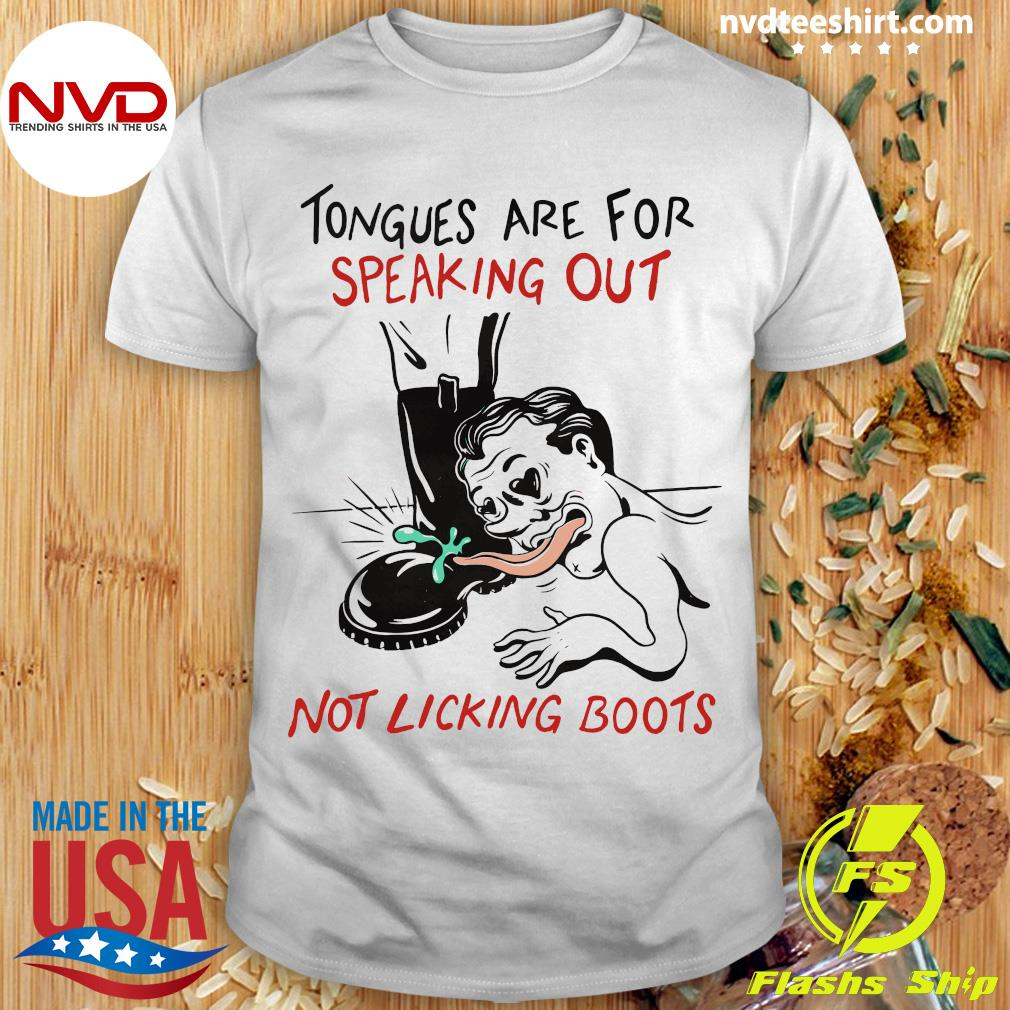 Official Tongues Are For Speaking Out Not Licking Boots Shirt