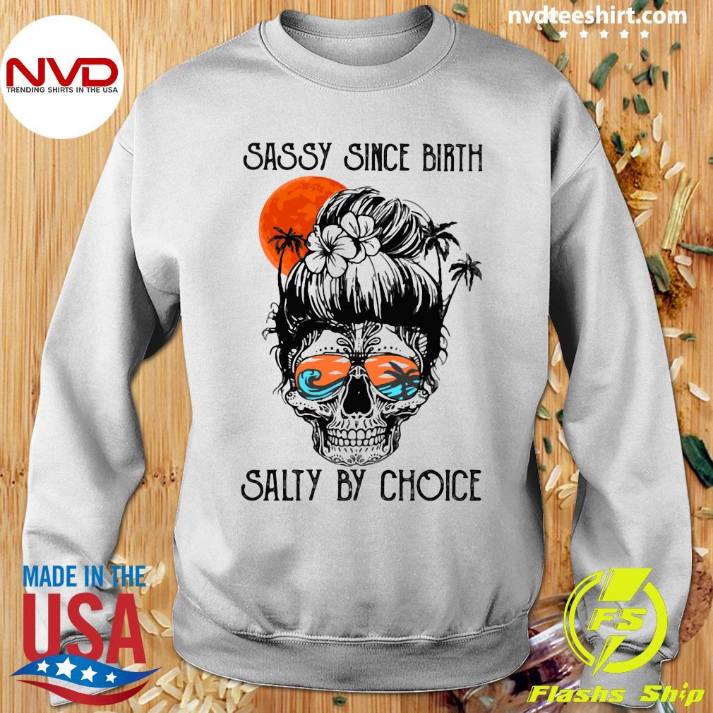 Sassy Since Birth Salty By Choice Ocean Skull Shirt Sweater