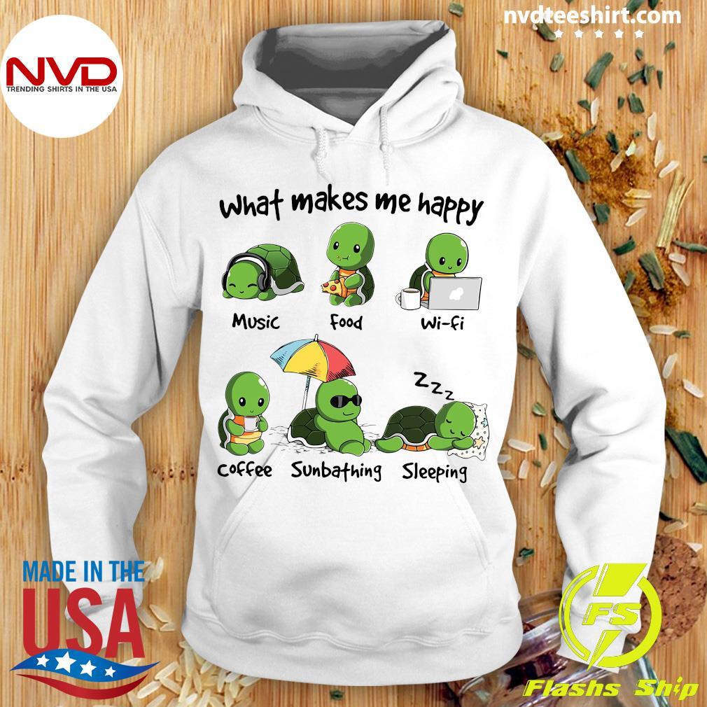What Makes Me Happy Turtle Shirt Hoodie