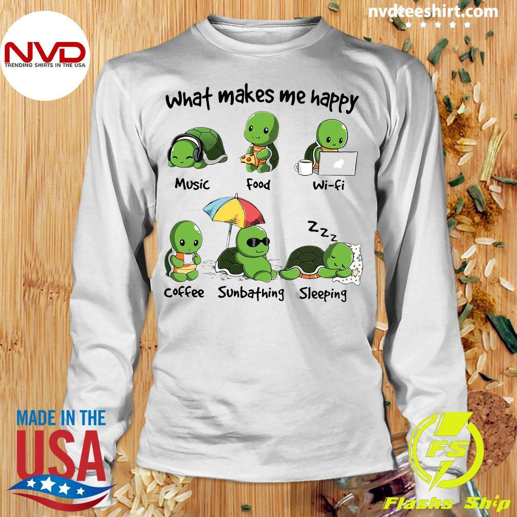 What Makes Me Happy Turtle Shirt Longsleeve