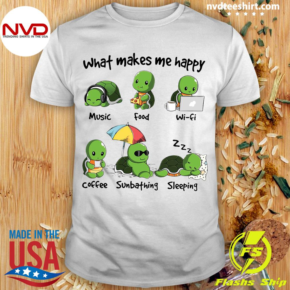 What Makes Me Happy Turtle Shirt