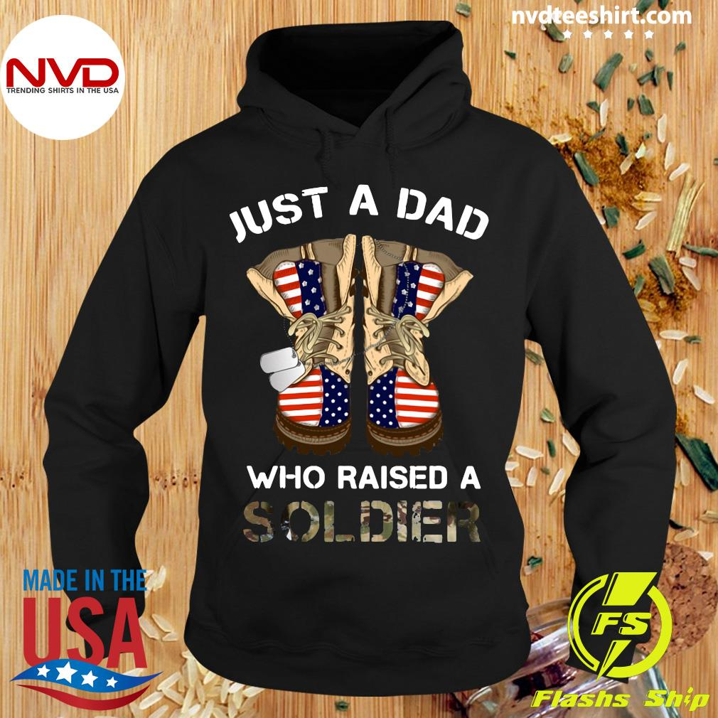 American Flag Just A Dad Who Raised A Soldier Shirt Hoodie