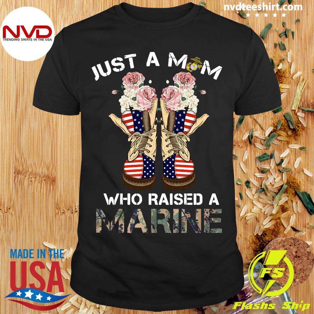 American Flag Just A Mom Who Raised A Marine Shirt