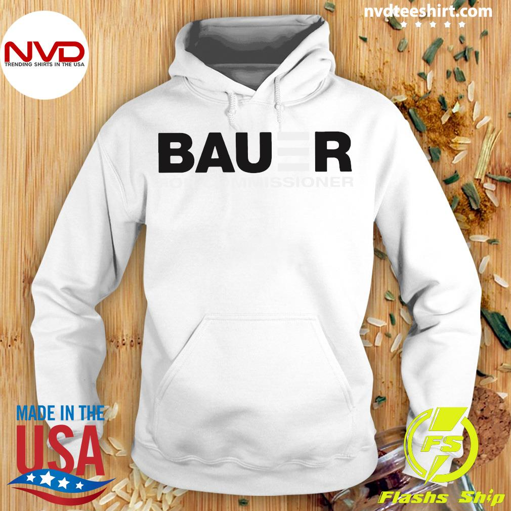 Bauer For Commissioner Shirt Hoodie