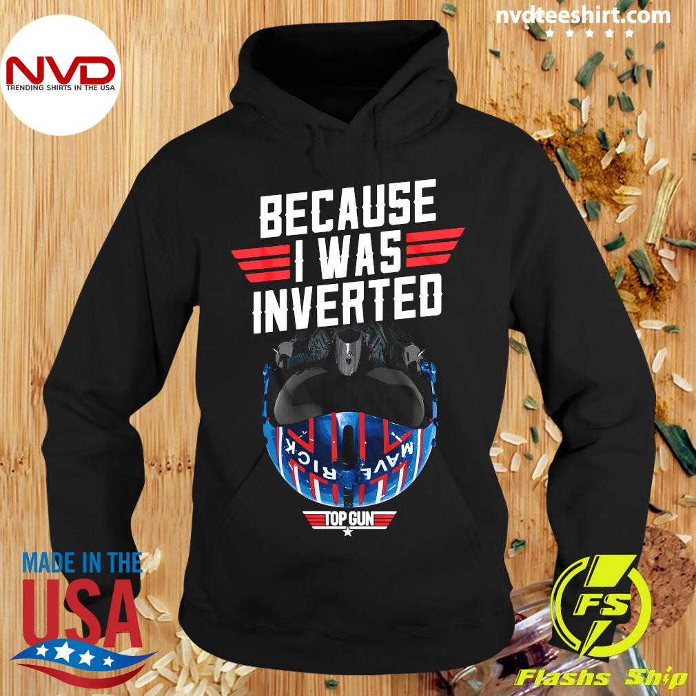 Because I Was Inverted Top Gun Maverick Shirt Hoodie