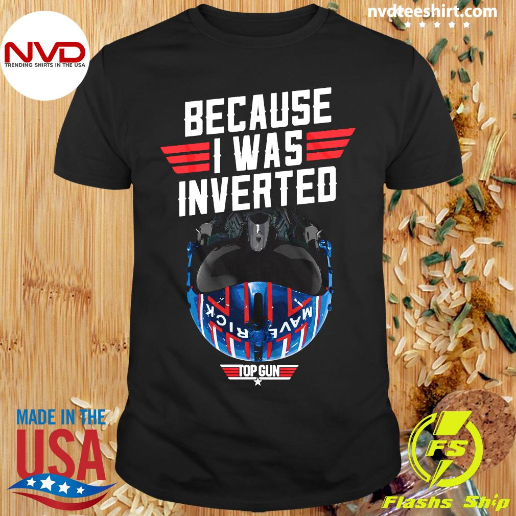 Because I Was Inverted Top Gun Maverick Shirt