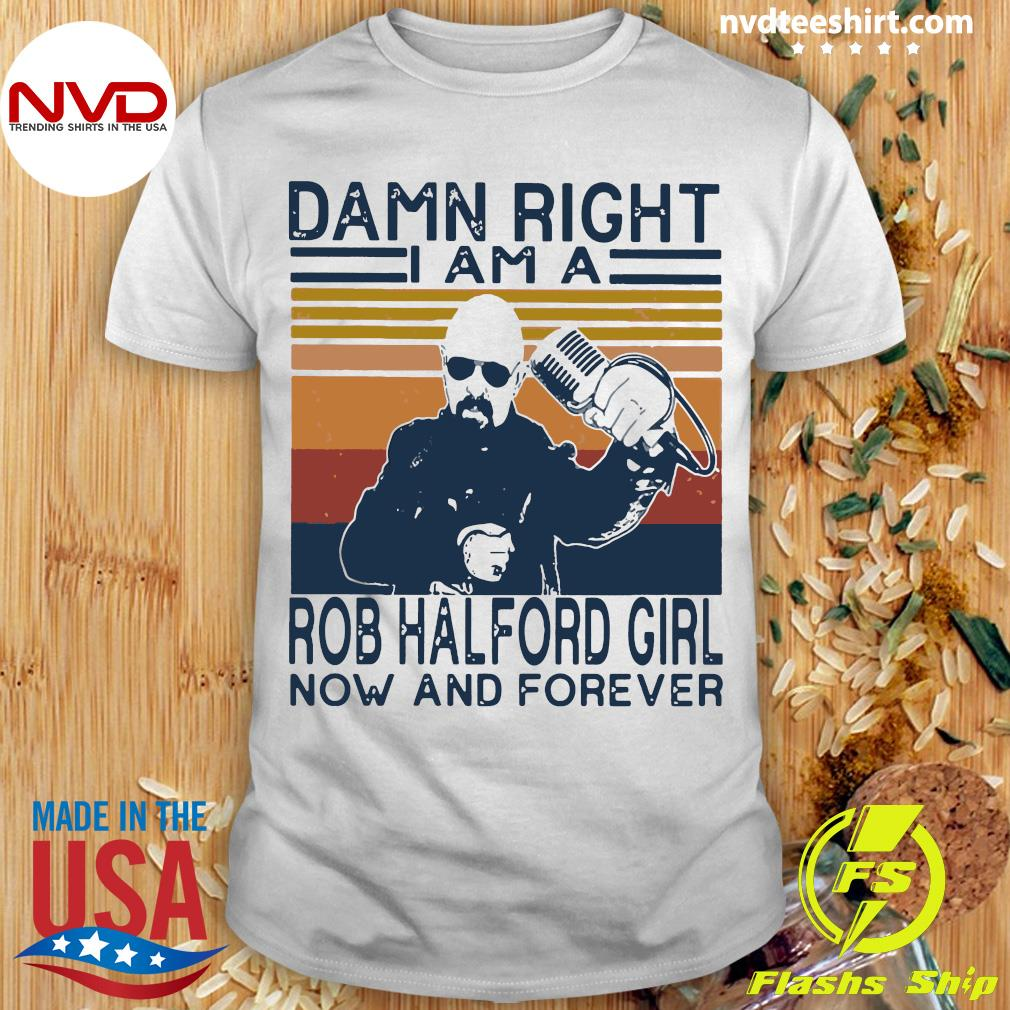 Damn Right I Am A Rob Halford Girl Now And Forever Vintage Shirt