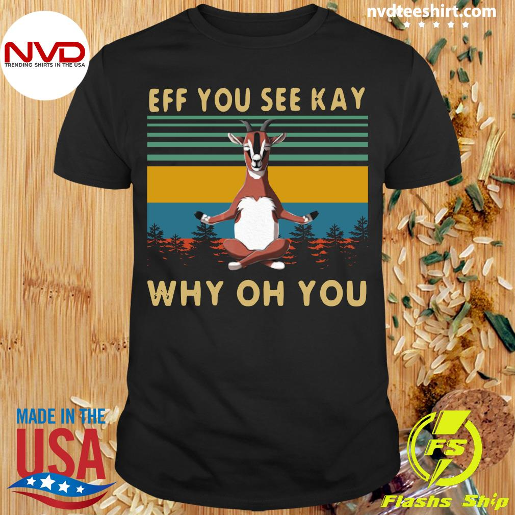Eff You See Kay Goat Why Oh You Vintage Retro Shirt