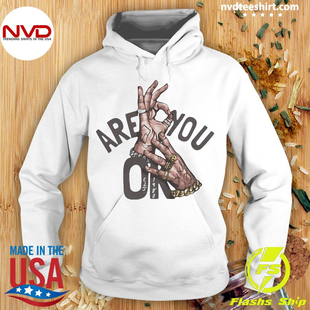 Funny Are You Oke Hand Shirt Hoodie