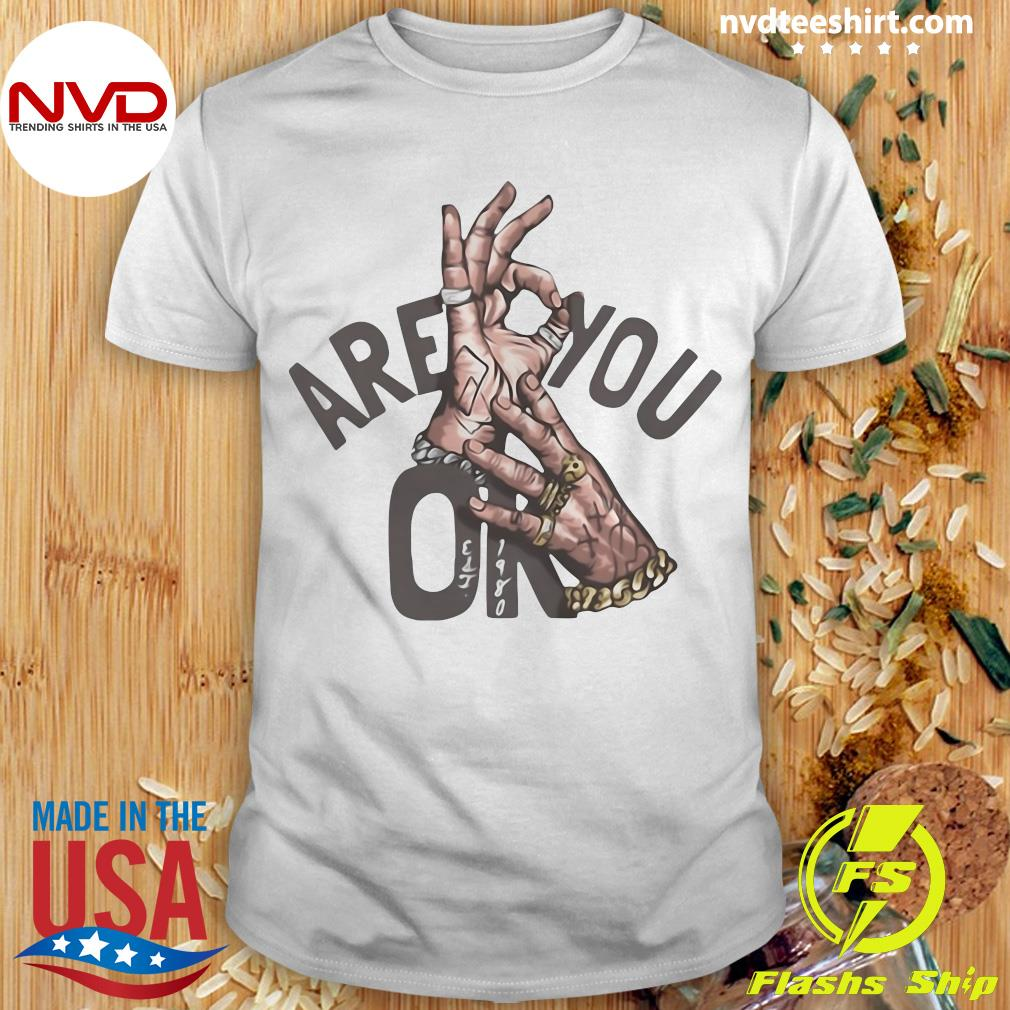 Funny Are You Oke Hand Shirt