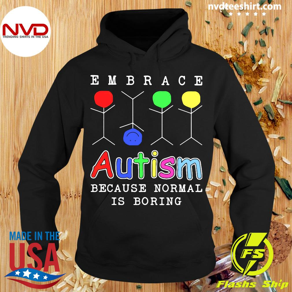 Funny Embrace Autism Because Normal Is Boring Shirt Hoodie