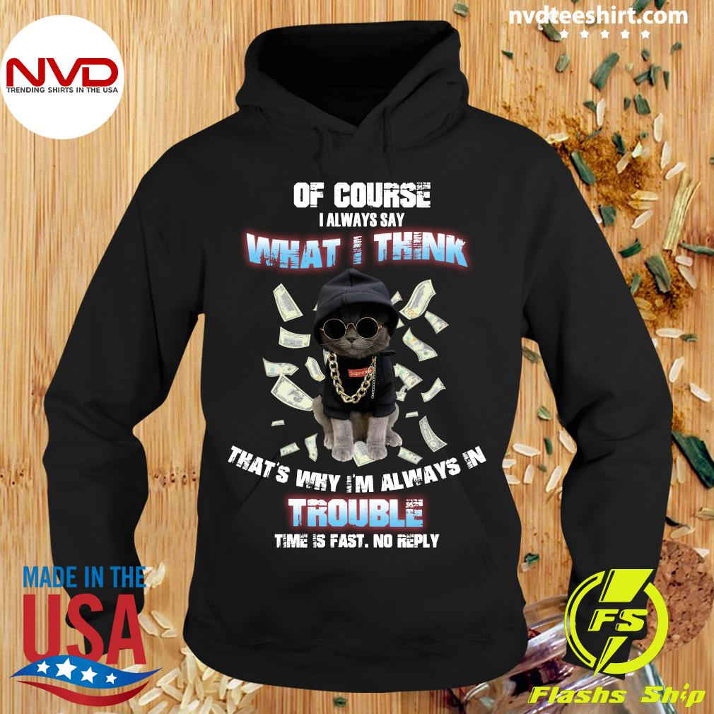 Funny Kitty Cat Of Course I Always Say What I Think That's Why I'm Always In Trouble Shirt Hoodie