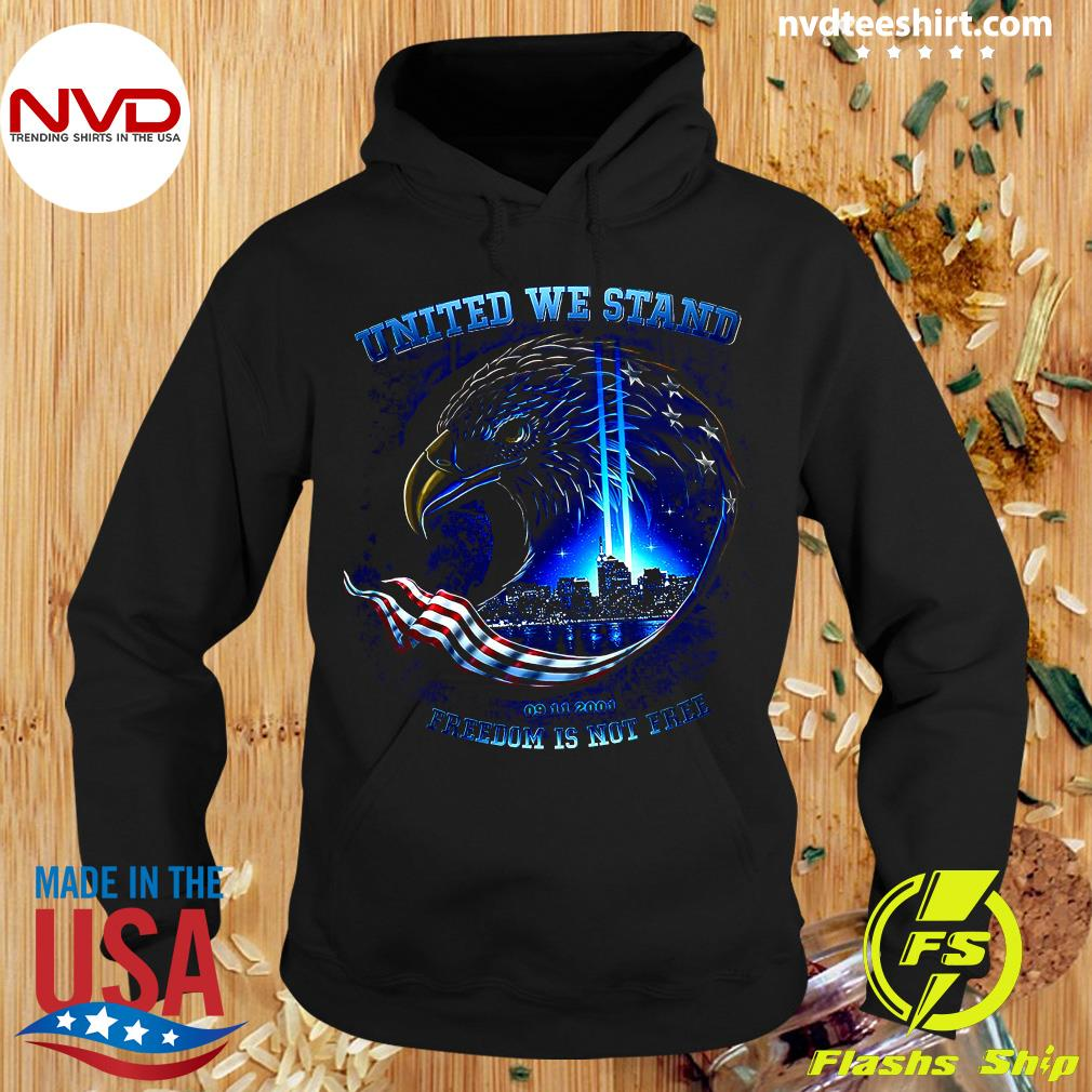 Funny United We Stand 09 11 2001 Freedom Is Not Free Shirt Hoodie