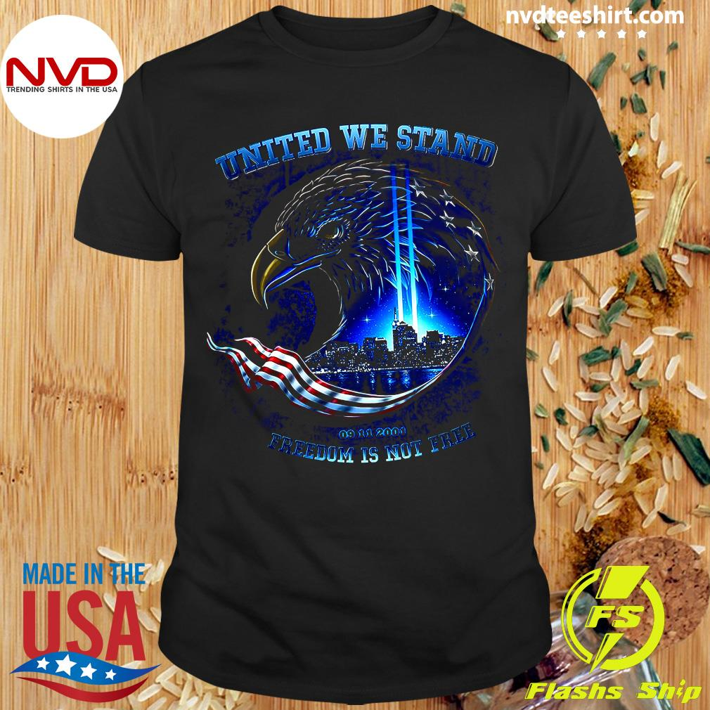 Funny United We Stand 09 11 2001 Freedom Is Not Free Shirt