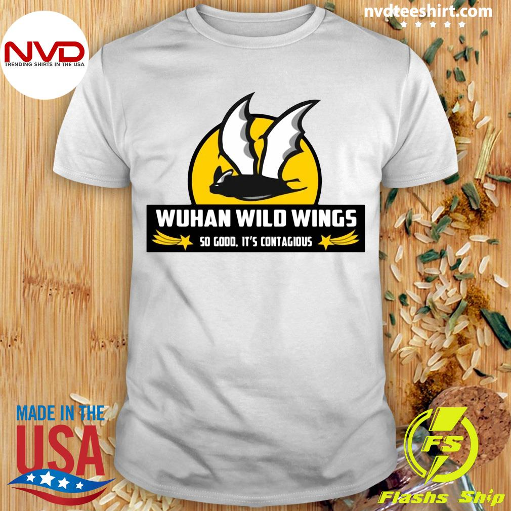 Funny Wuhan Wild Wings So Good It's Contagious Shirt