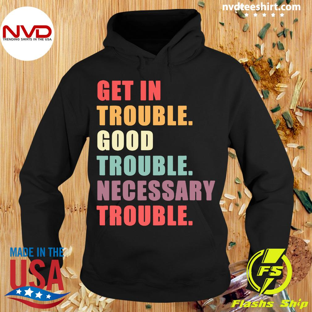 Get In Trouble Good Trouble Necessary Trouble Shirt Hoodie