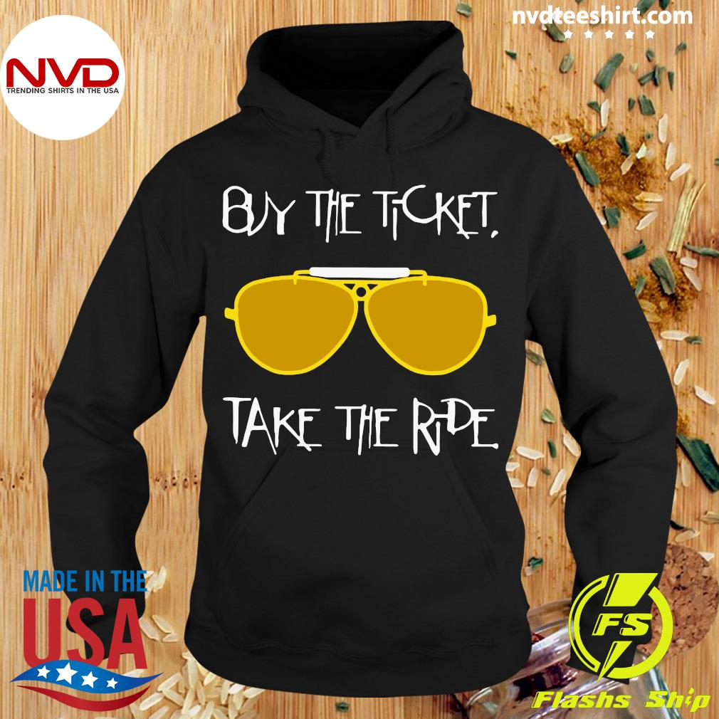 Glasses Buy The Ticket Take The Ride Shirt Hoodie