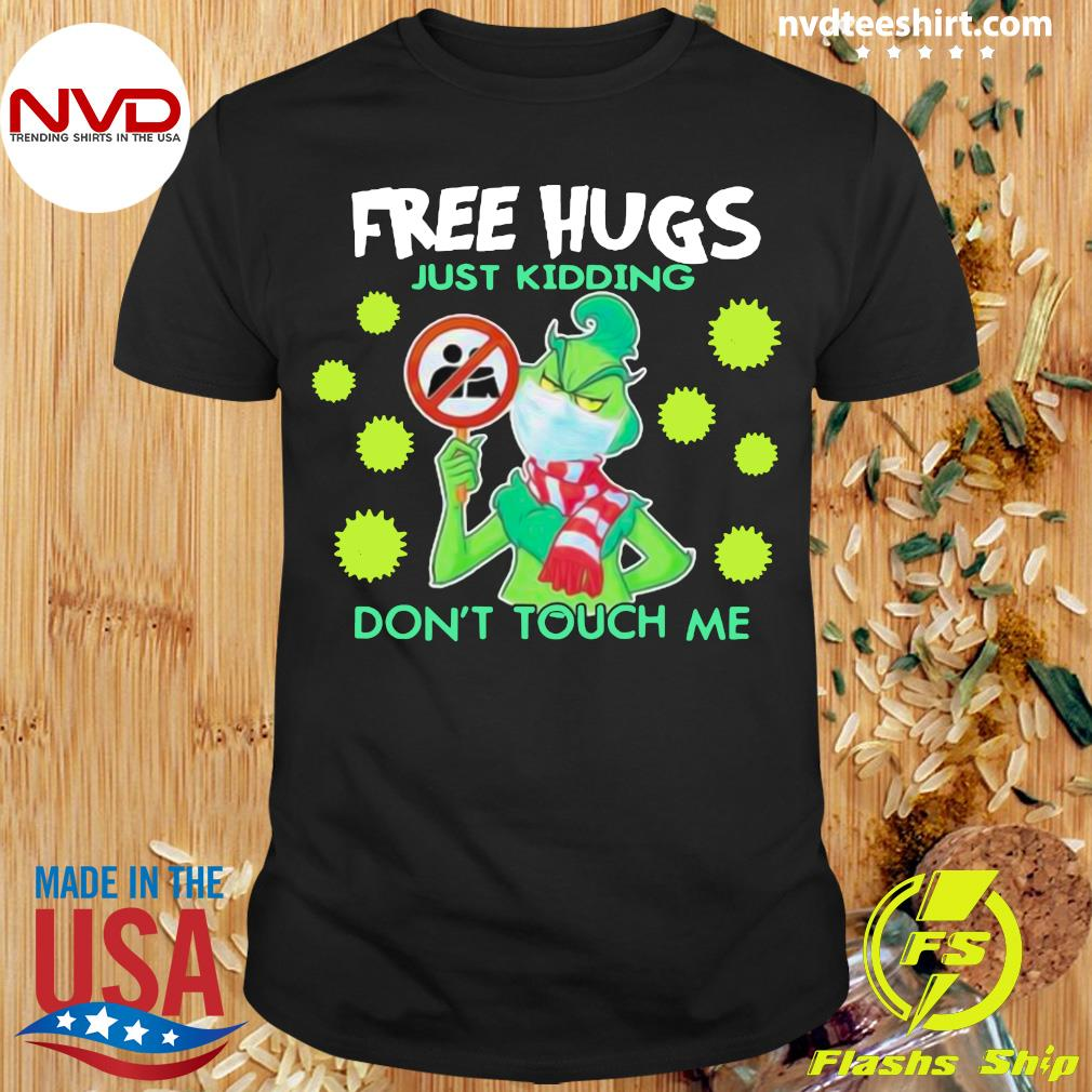 Grinch Mask Free Hugs Just Kidding Don't Touch Me Shirt