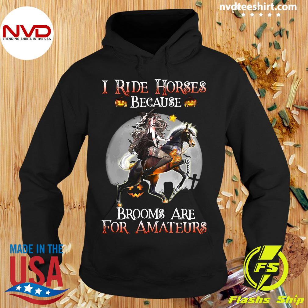 Halloween I Ride Horses Because Brooms Are For Amateurs Lady Shirt Hoodie