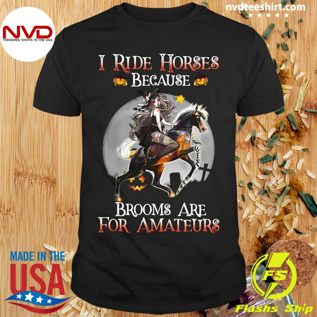 Halloween I Ride Horses Because Brooms Are For Amateurs Lady Shirt