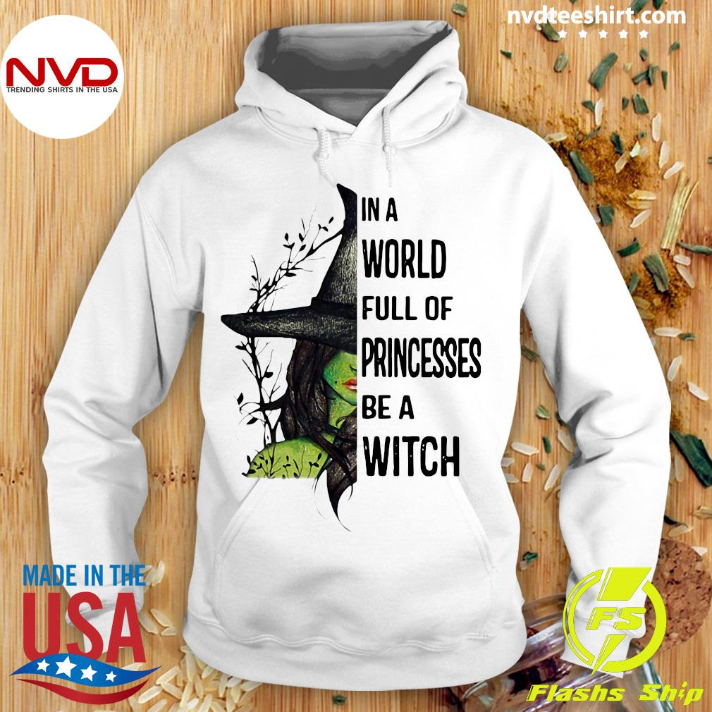 Halloween In A World Full Of Princesses Be A Witch Shirt Hoodie