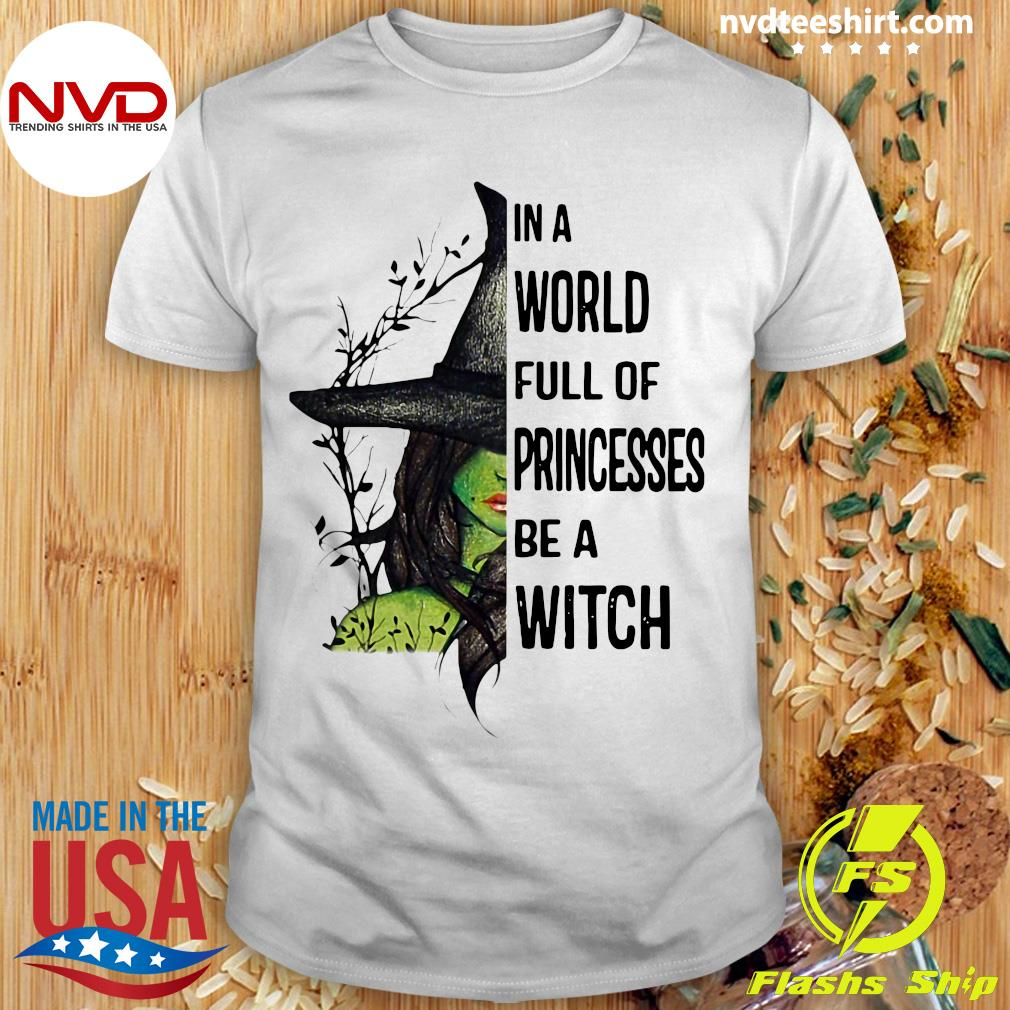 Halloween In A World Full Of Princesses Be A Witch Shirt