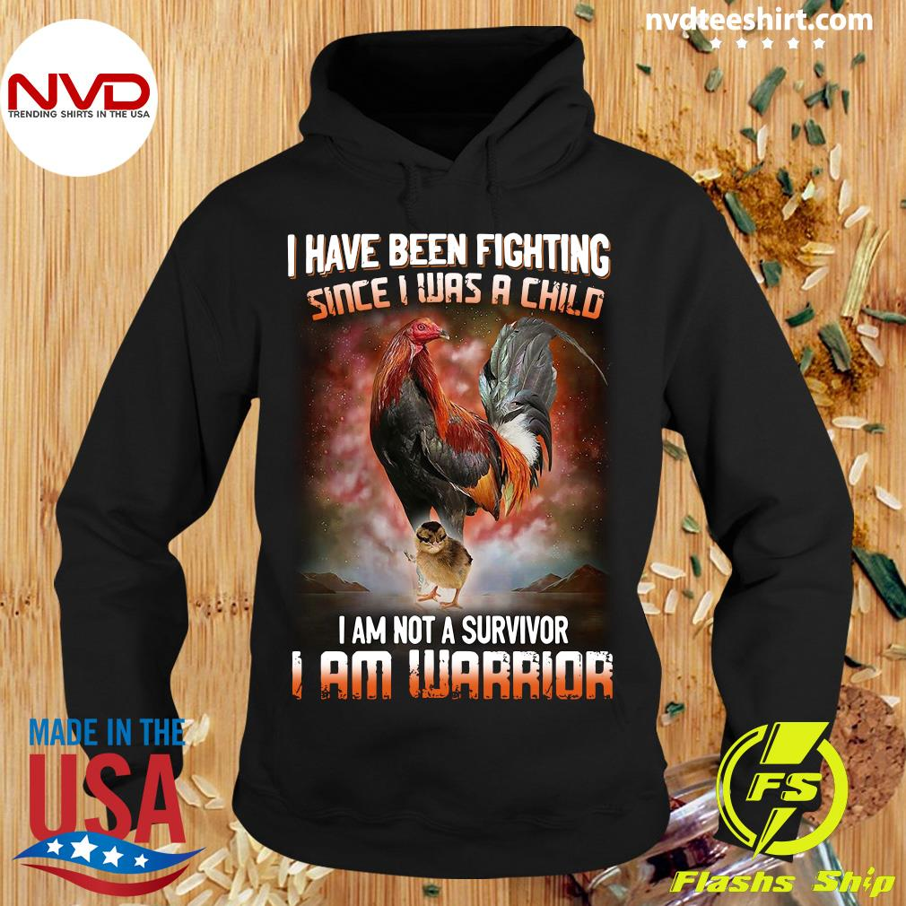 I Have Been Fighting Since I Was A Child I Am Not A Survivor I Am Warrior Shirt Hoodie