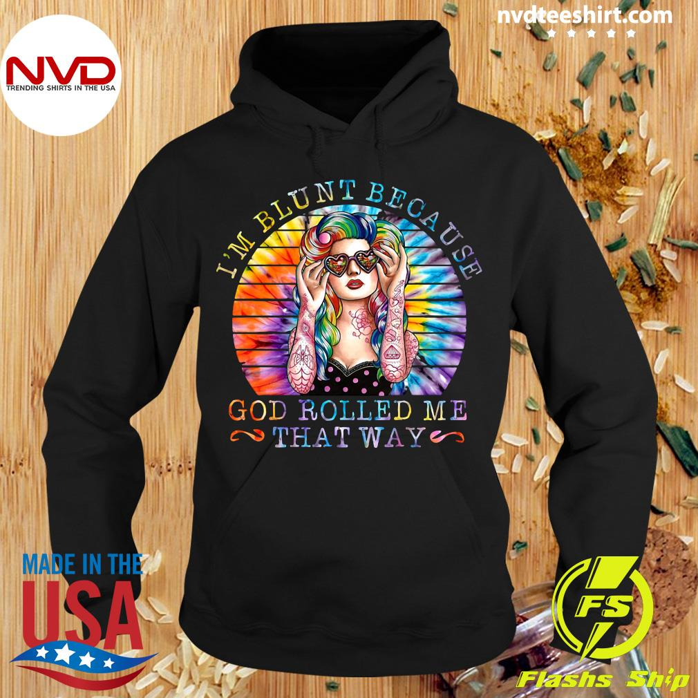 I'm Blunt Because God Rolled Me That Way Tattoo Girl Shirt Hoodie