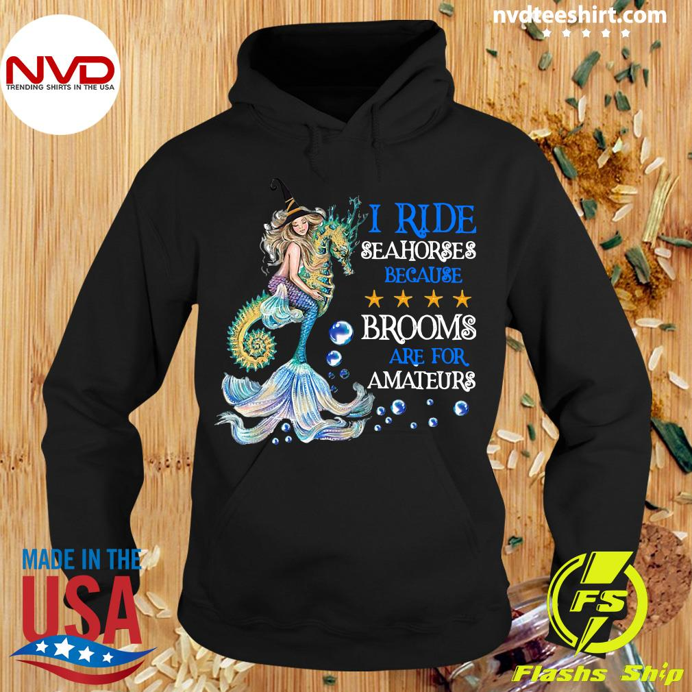 I Ride Seahorses Because Brooms Are For Amateurs Mermaid Shirt Hoodie