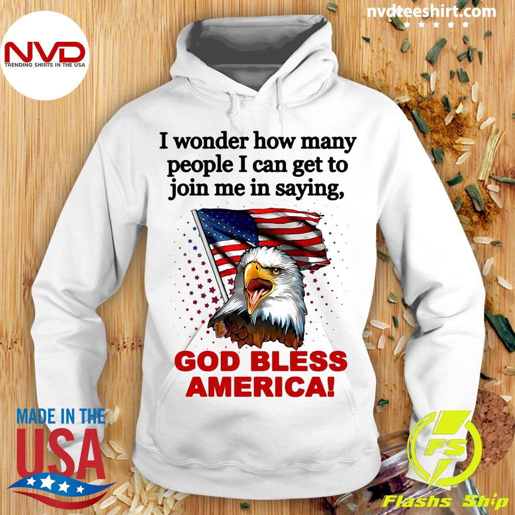 I Wonder How Many People I Can Get To Join Me In Saying God Bless America Shirt Hoodie
