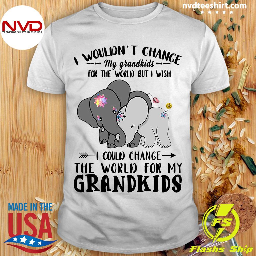 I Wouldn't Change My Grandkids For The World But I Wish I Could Change The World For My Grandkids Elephants Shirt