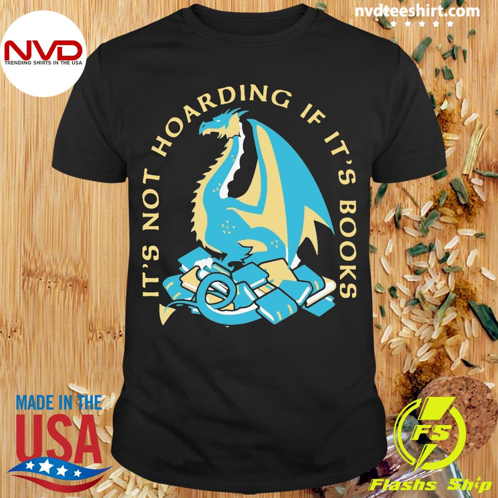 It's Not Hoarding If It's Books Dragon Shirt