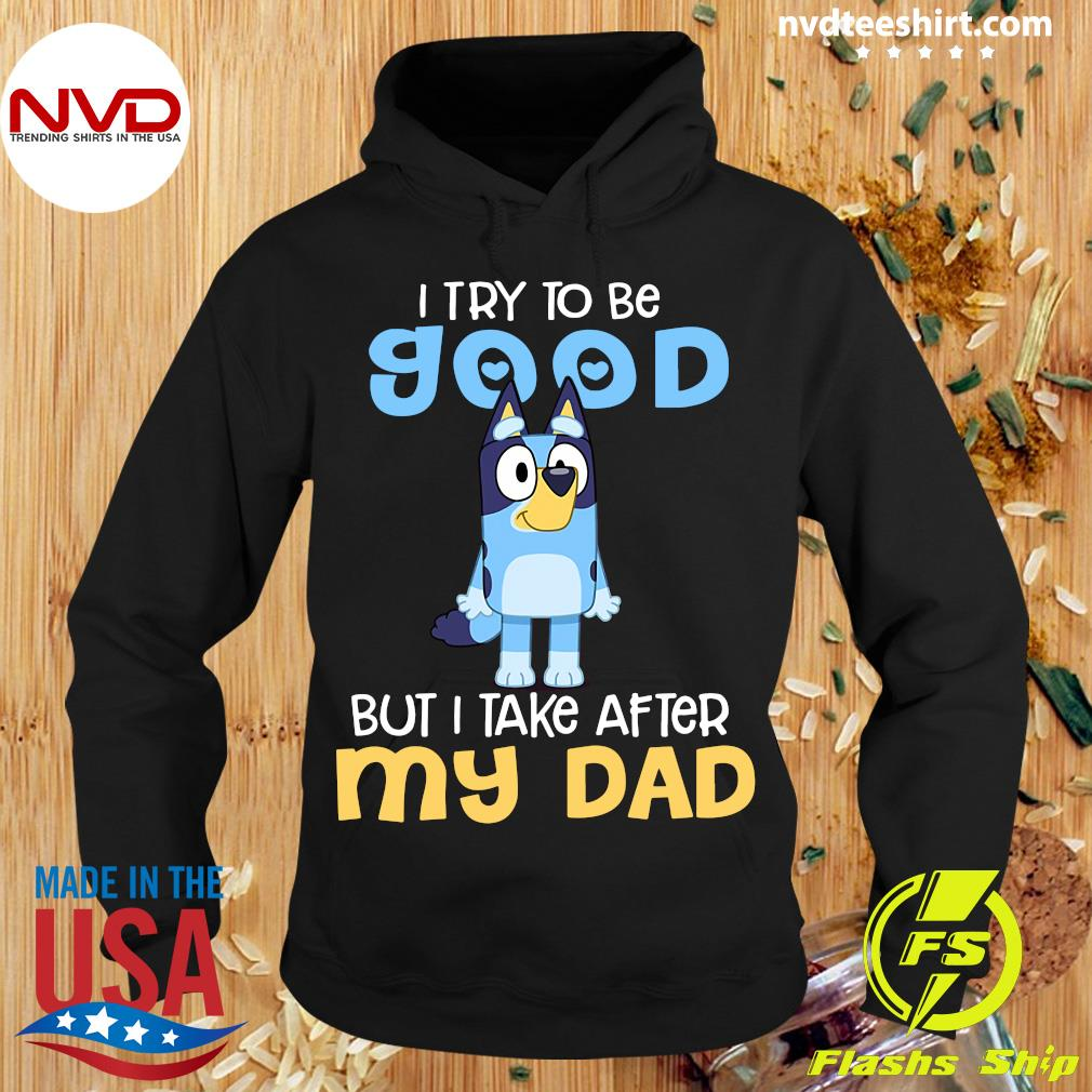 Minion I Try To Be Good But I Take After My Dad Shirt Hoodie