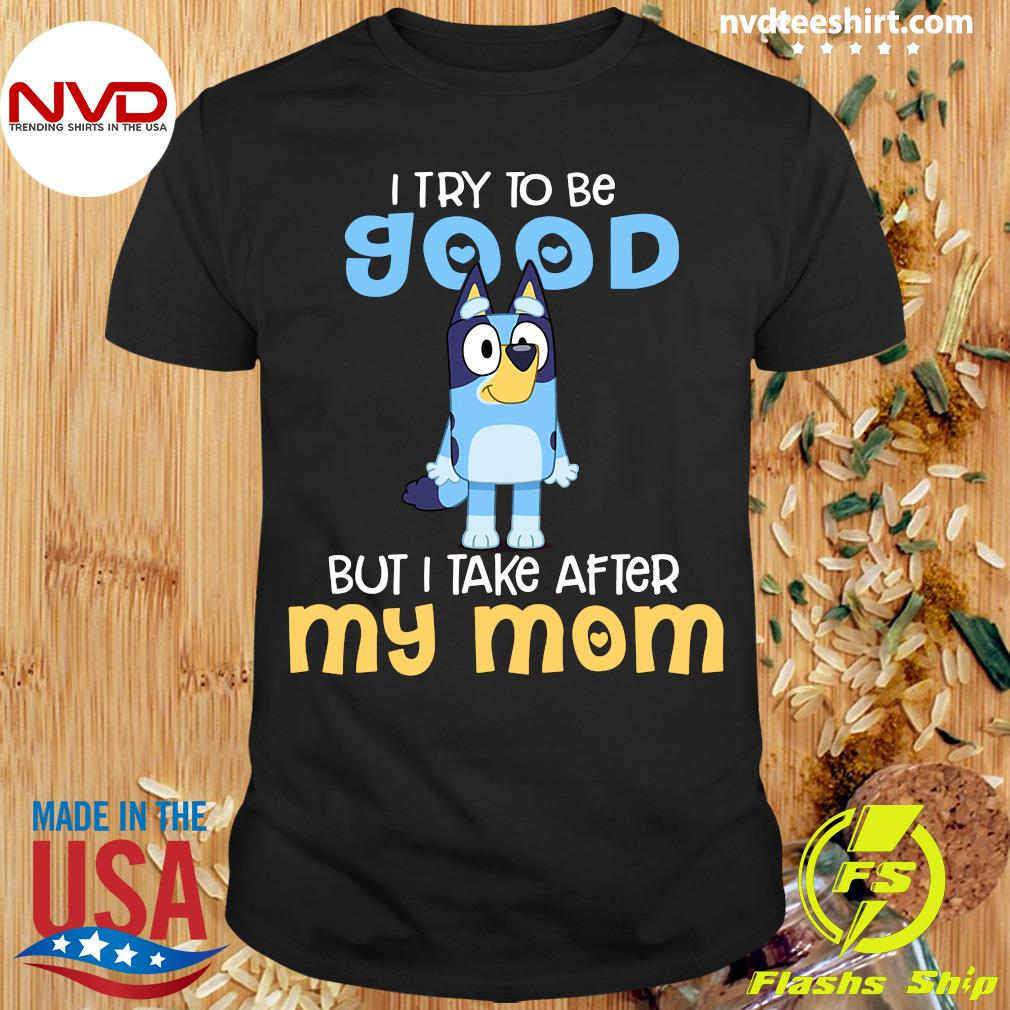 Minion I Try To Be Good But I Take After My Mom Shirt