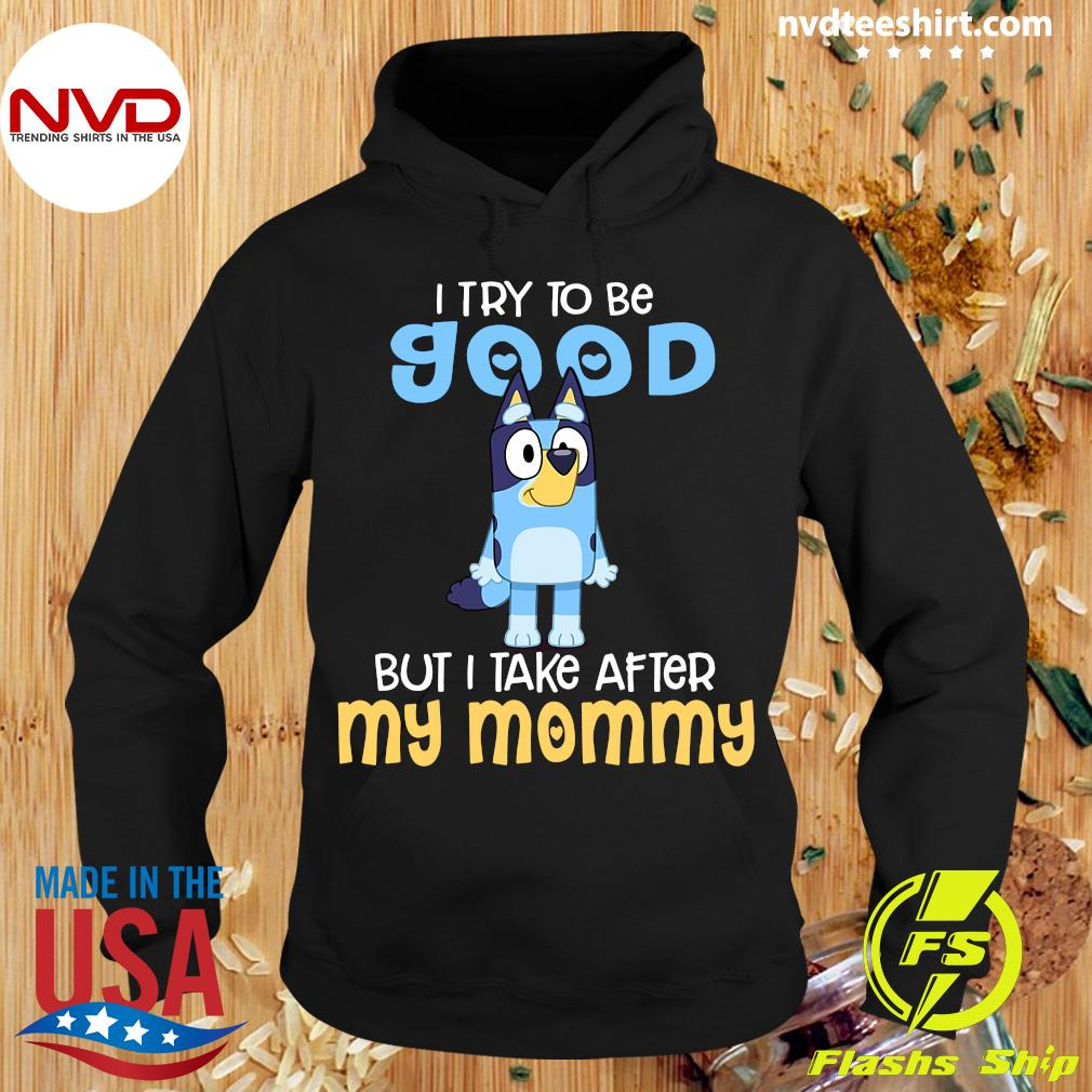 Minion I Try To Be Good But I Take After My MommyShirt Hoodie