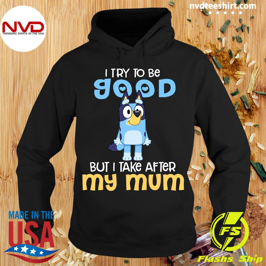 Minion I Try To Be Good But I Take After My Mum Shirt Hoodie