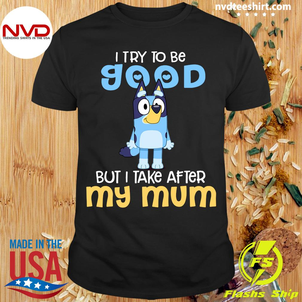 Minion I Try To Be Good But I Take After My Mum Shirt