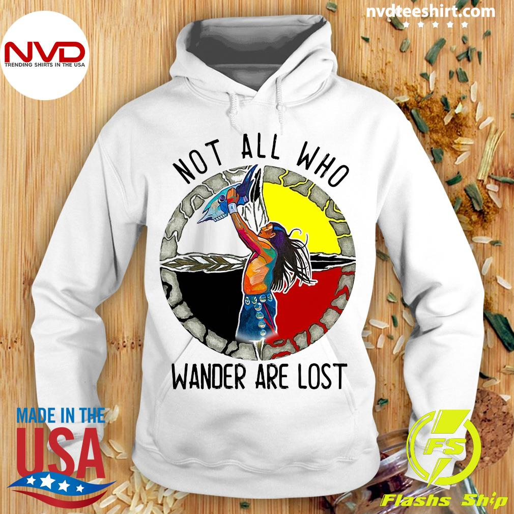 Native Not All Who Wander Are Lost Shirt Hoodie