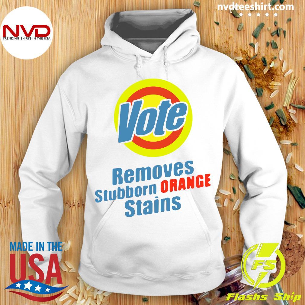 Nice Vote Removes Stubborn Orange Stains T-Shirt Hoodie