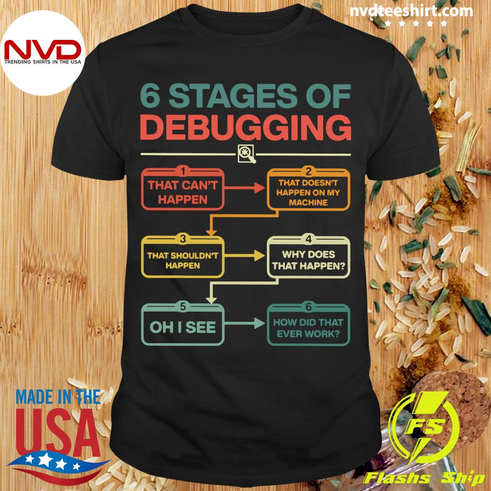 Official 6 Stages Of Debugging Shirt