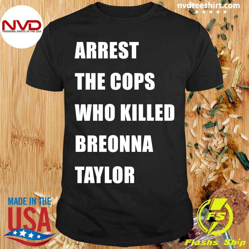 Official Arrest The Cops Who Killed Breonna Taylor Shirt