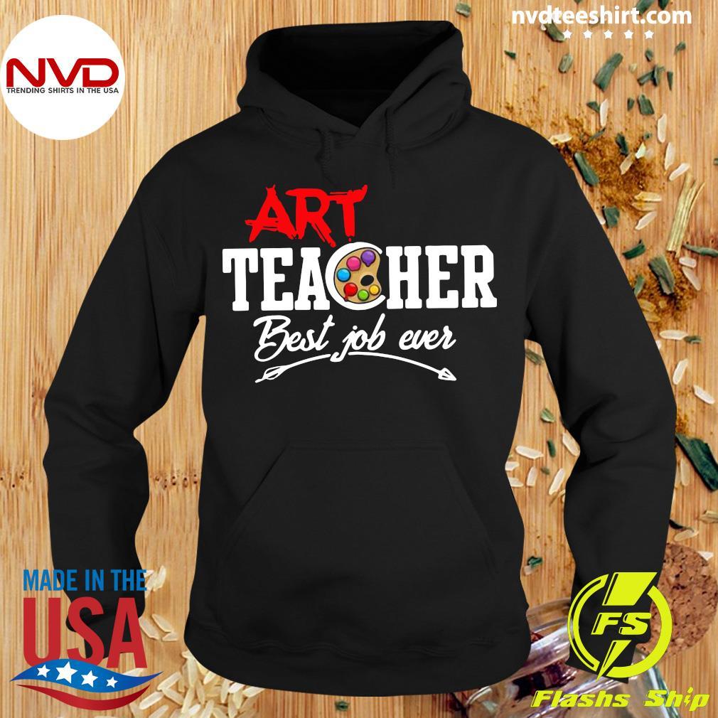 Official Art Teacher Best Job Ever Shirt Hoodie