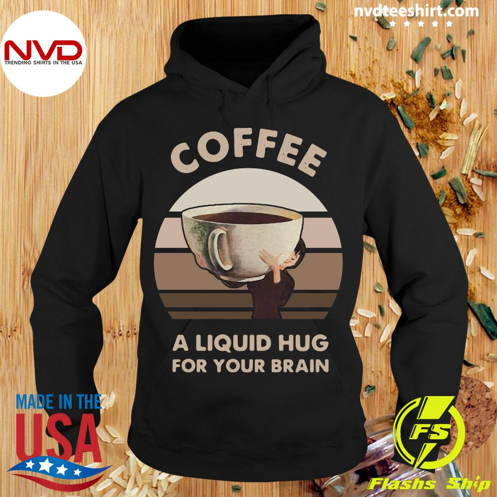 Official Coffee A Liquid Hug For Your Brain Shirt Hoodie